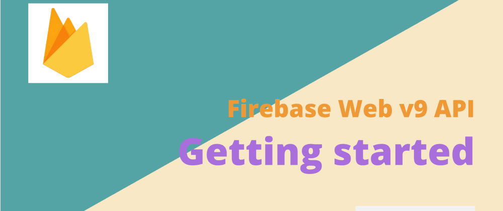 Cover image for Getting started with Firebase web v9 API