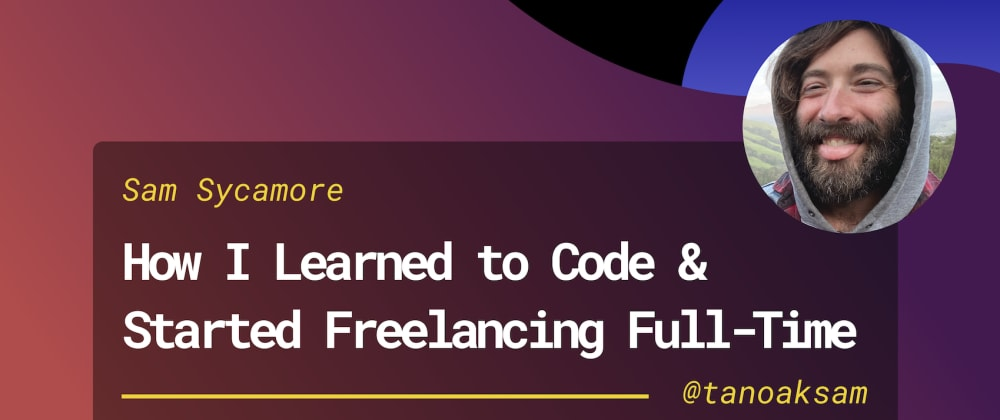 Cover Image for How I Learned to Code and Started Freelancing Full-Time in 8 Months