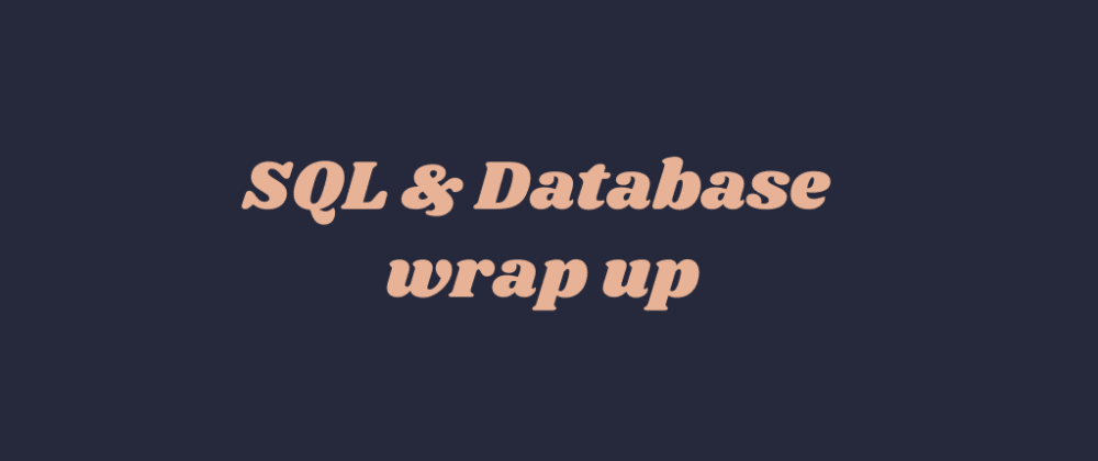 Cover image for SQL & database wrap up - July 2020