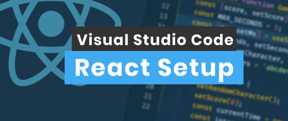 Cover image for VS Code React Setup - 5 Tips