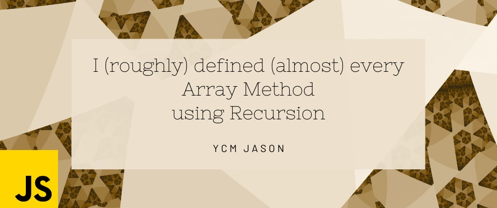 Cover image for I (roughly) defined (almost) every array method using recursion 😂