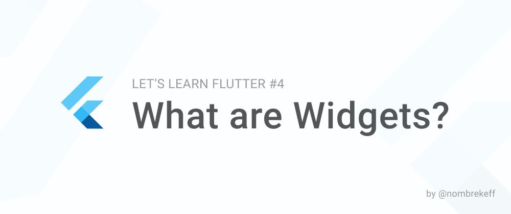 Cover image for Flutter Widgets explained - LLF #4