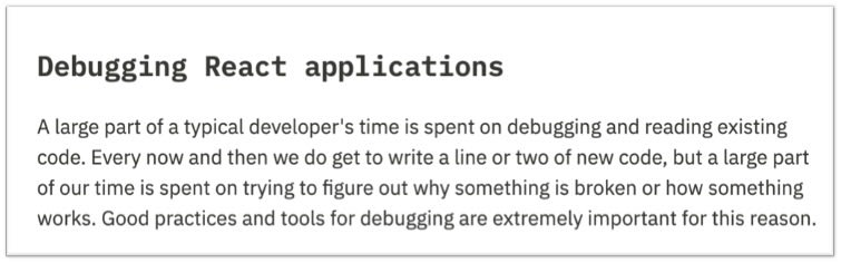 A large part of a typical developer's time is spent on debugging and reading existing code. Every now and then we do get to write a line or two of new code, but a large part of our time is spent on trying to figure out why something is broken or how something works. Good practices and tools for debugging are extremely important for this reason.