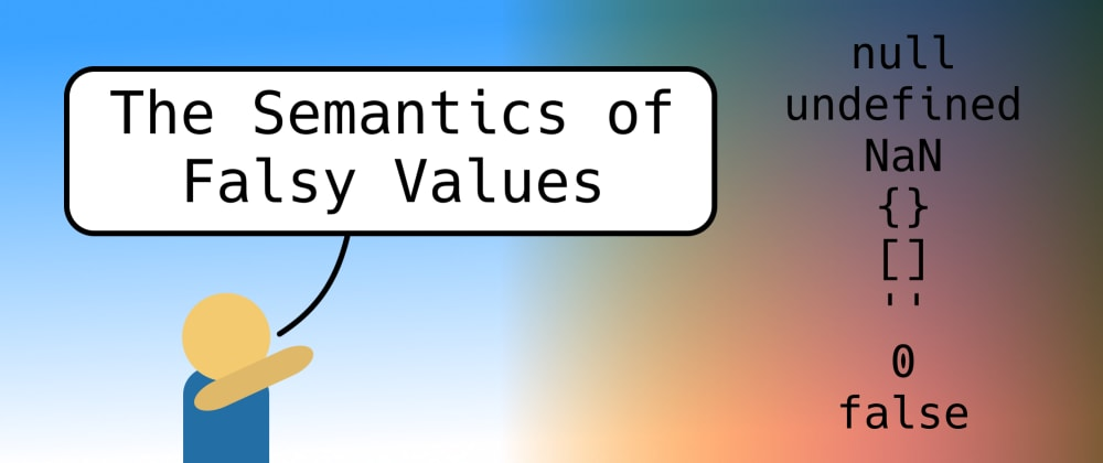 Cover image for The Semantics of Falsy Values