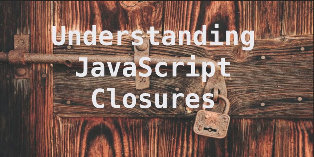Understanding Javascript Closures