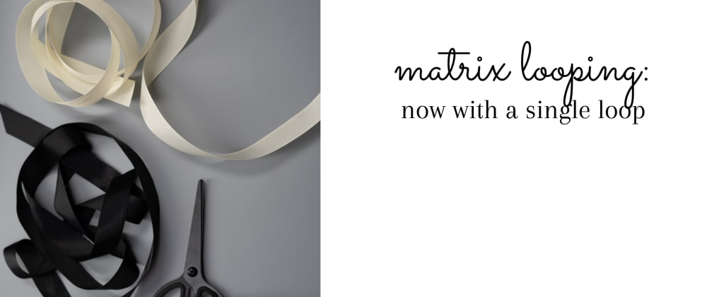 Cover image for Matrix Looping: Now with a single loop