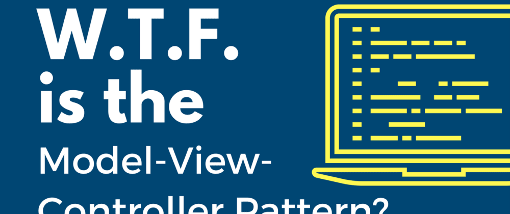 Cover image for WTF is the Model-View-Controller pattern?