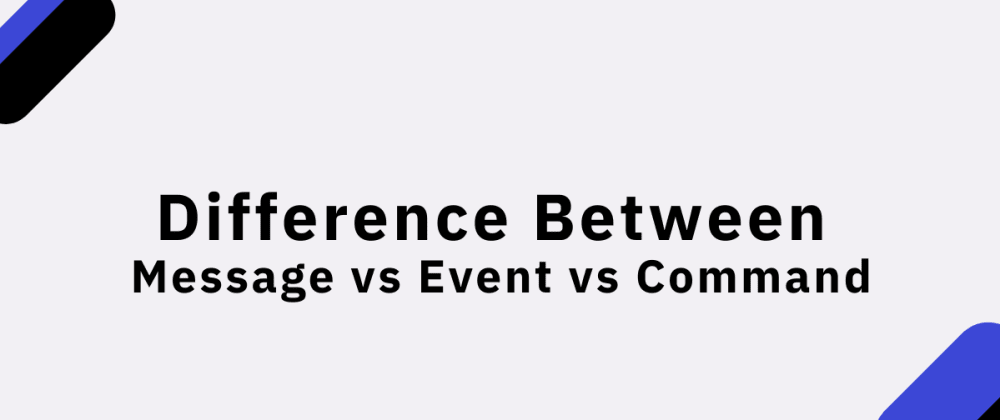 Cover image for Difference Between Message vs Event vs Command