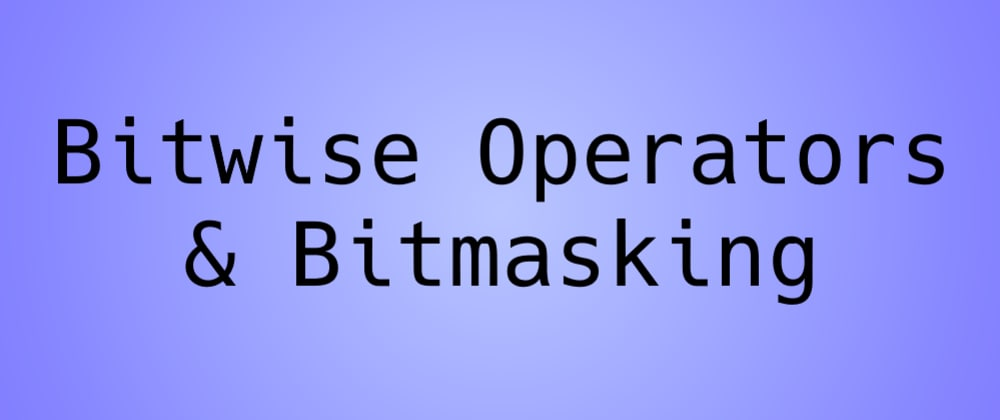 Cover image for Bitmasks: A very esoteric (and impractical) way of managing booleans
