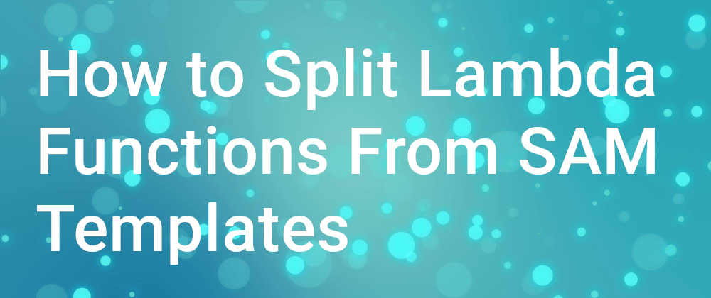 Cover image for How To Split Functions From Your SAM API Definition