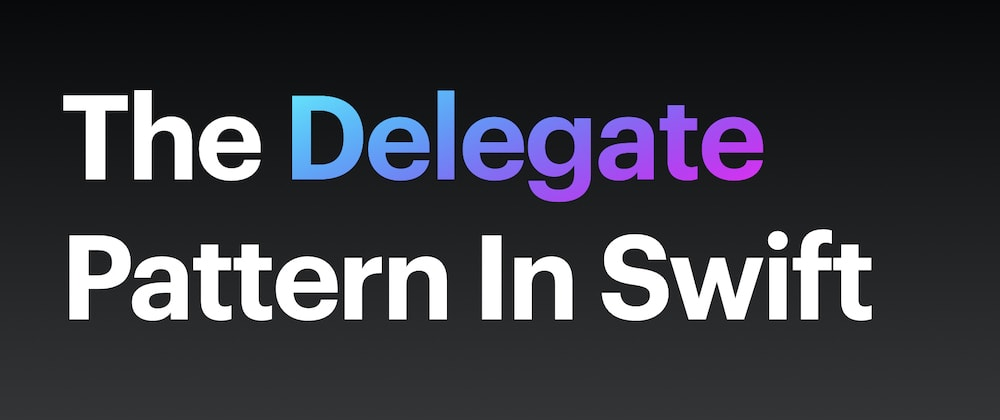 Cover image for The Delegate Pattern In Swift
