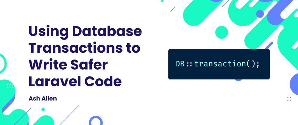 Cover image for Using Database Transactions to Write Safer Laravel Code