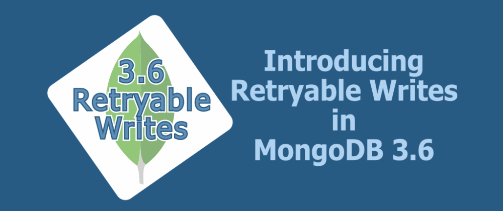 Cover image for Retryable Writes in MongoDB