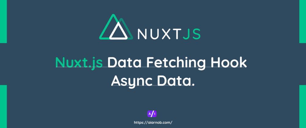 Cover image for Nuxt.js Data Fetching Hook: Async Data.