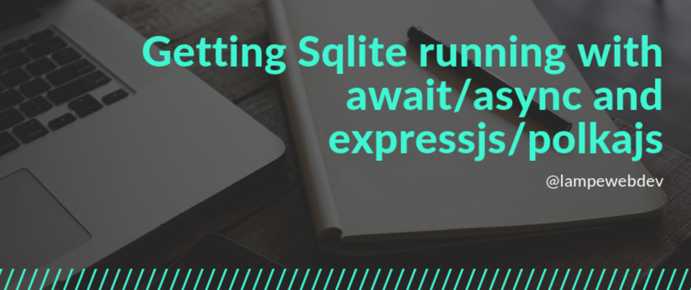 Cover image for 💾 Getting Sqlite running with await/async and expressjs/polkajs
