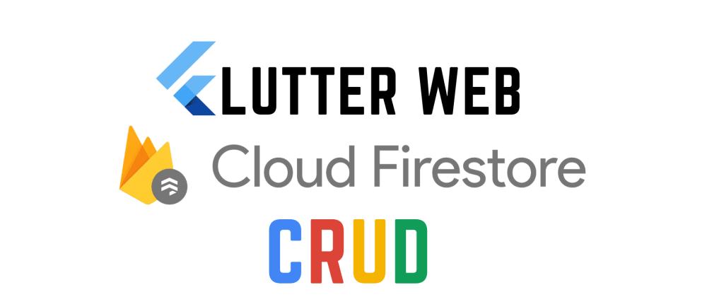 Cover image for Flutter Web: Firestore CRUD