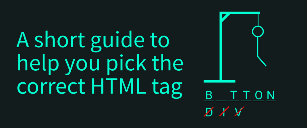 Cover image for A short guide to help you pick the correct HTML tag