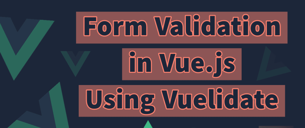 Cover image for Performing Form Validation using Vuelidate in Vue.js