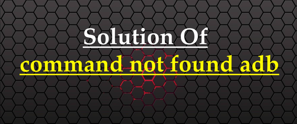 Cover image for Solution of command not found adb Error