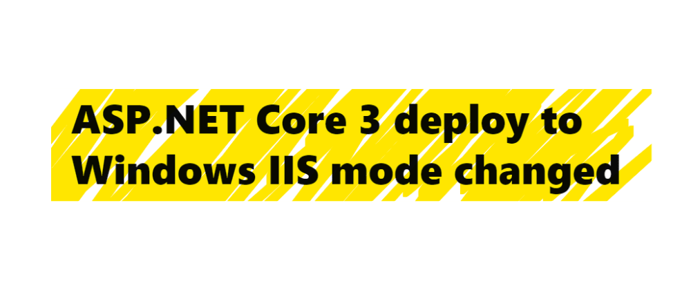 Cover image for ASP.NET Core 3 deploy to Windows IIS mode changed