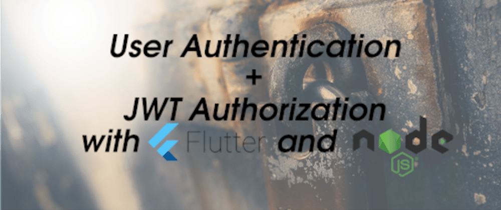 Cover image for User Authentication + JWT Authorization With Flutter and Node