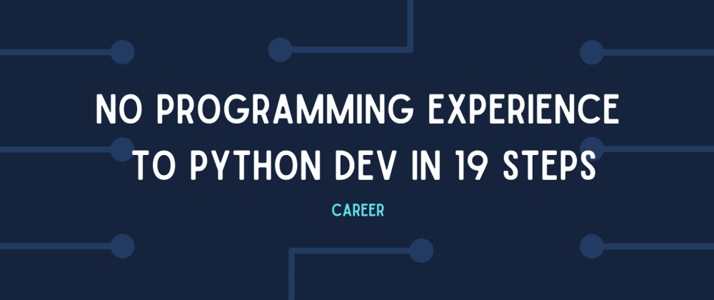 Cover image for From never writing code to becoming a Python dev in 19 steps