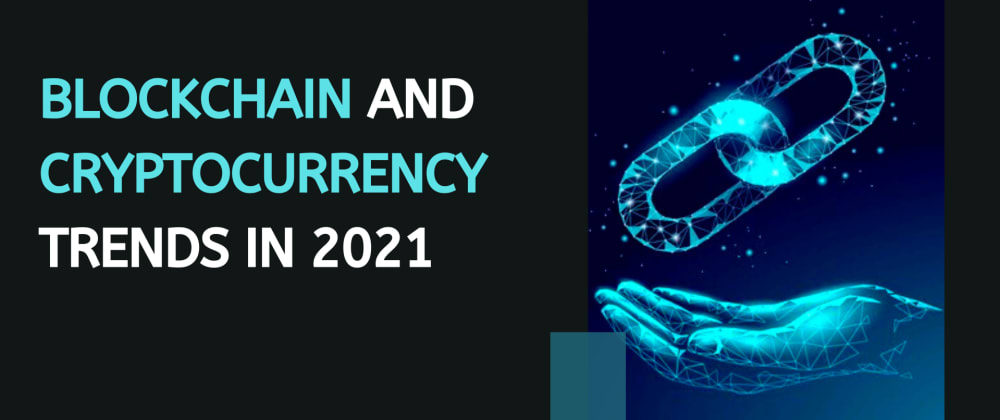 Cover image for Top 8 Blockchain and Cryptocurrency Trends that you must look out in 2021