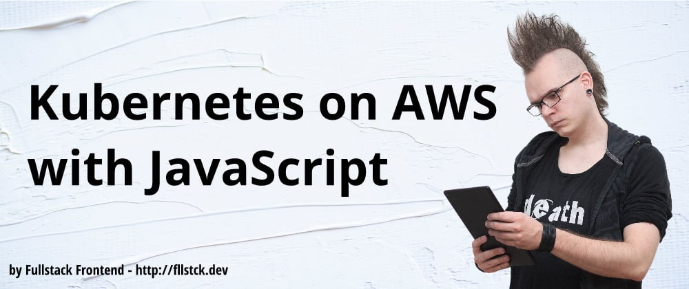 Cover image for Kubernetes on AWS with JavaScript