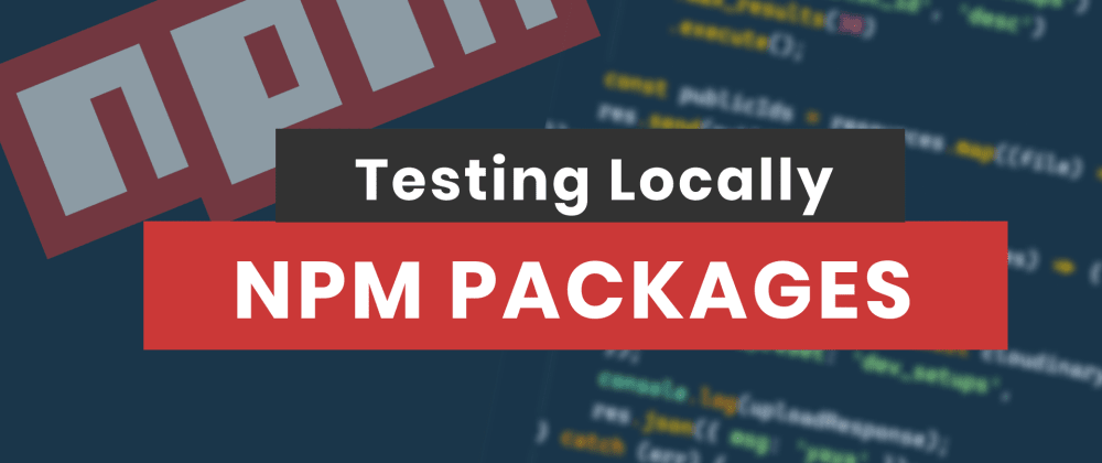Cover image for How To Test NPM Packages Locally