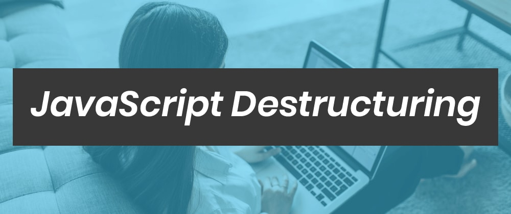 Cover image for Introduction to Javascript Destructuring