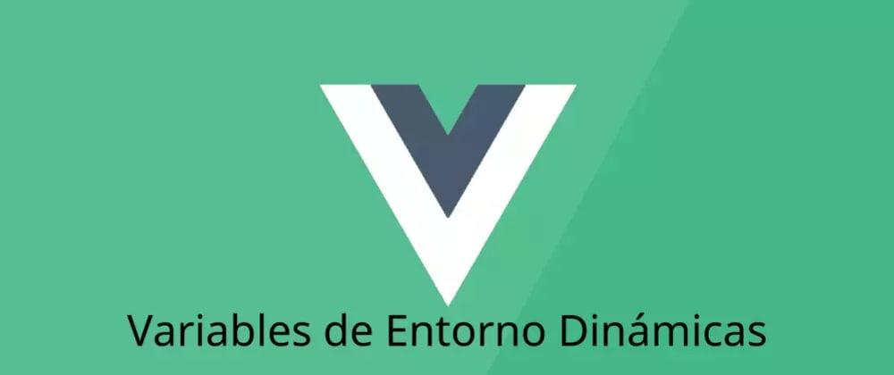 Cover image for Cómo usar variables de entorno dinámicas en VueJS