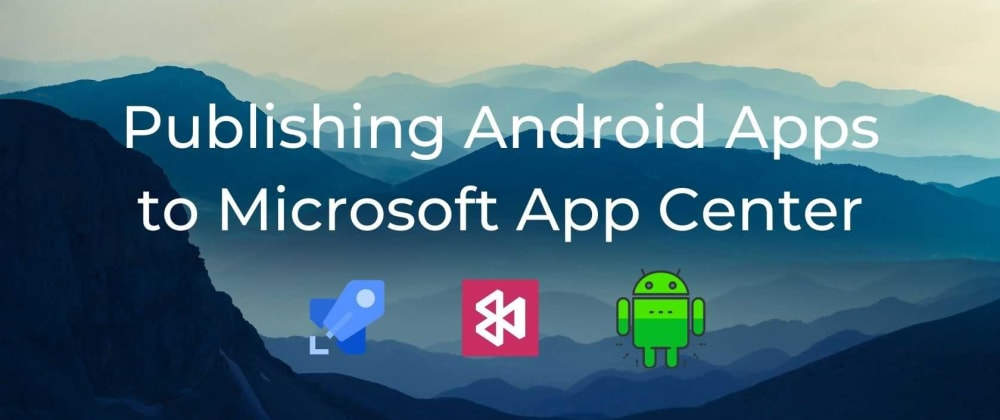 Cover image for Publishing Android Apps to Microsoft App Center from Azure DevOps
