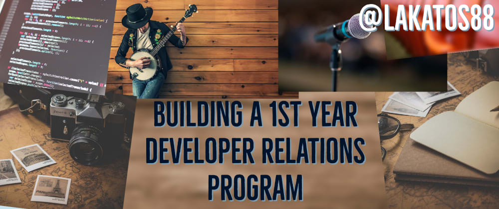 Cover image for Building a 1st Year Developer Relations Program