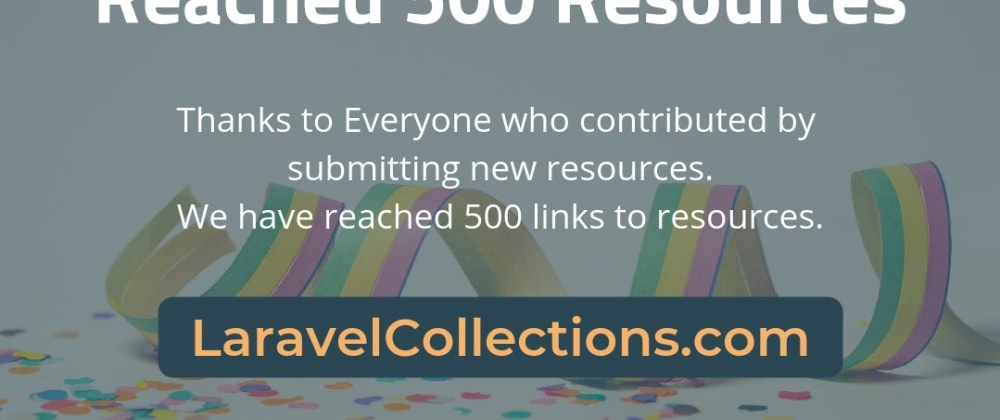 Cover image for [UPDATE] LaravelCollections.com crossed 500 links