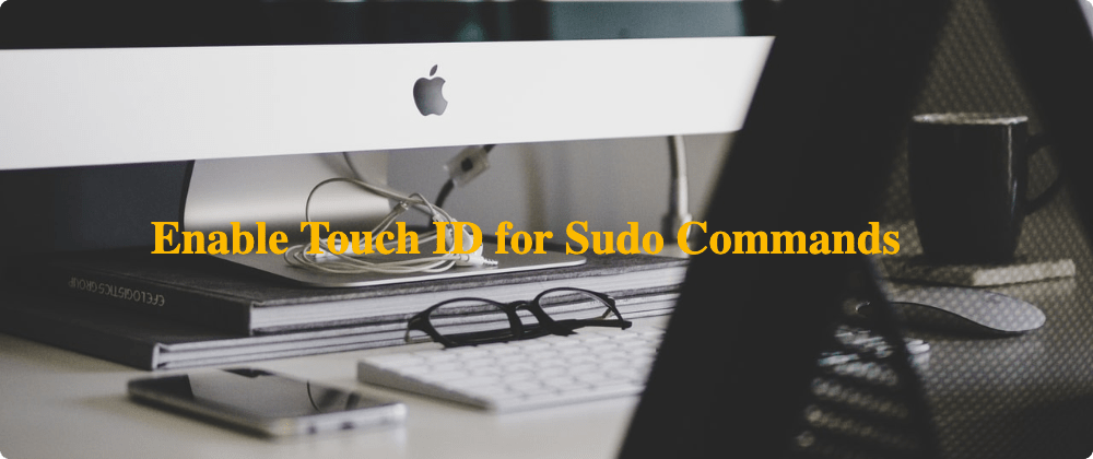 Cover image for How to allow Touch ID to authenticate for Sudo commands on Mac