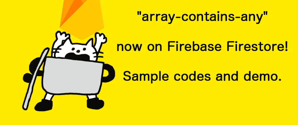 "Cover image for  ""array-contains-any"" & ""IN query"" now on Firebase Firestore! Sample codes and demo."