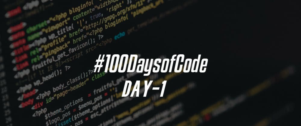 Cover image for Day 1 of #100 days of code