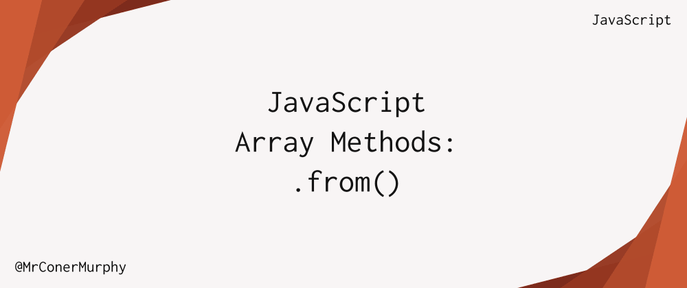 Cover image for JavaScript Array Methods: Array.from()