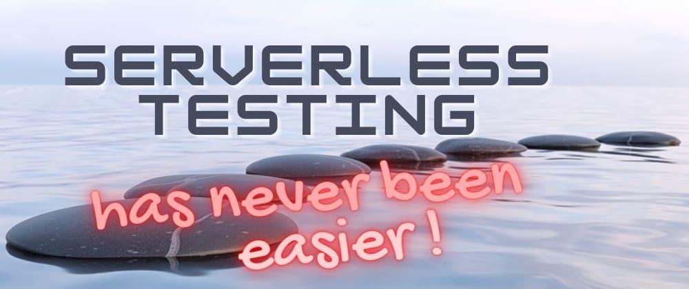 Cover image for Testing serverless apps has never been easier!