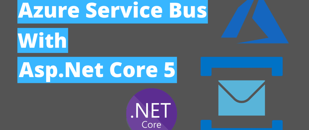 Cover image for Azure Service Bus with Asp.Net Core 5
