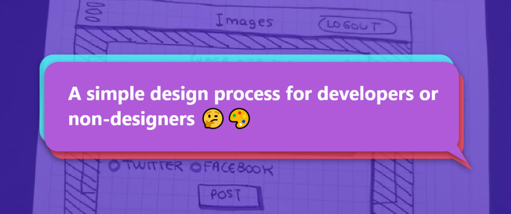 Cover image for A simple design process for developers or non-designers 🤔🎨