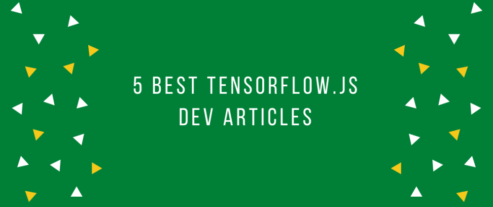 Cover image for 5 best TensorFlow.js DEV articles