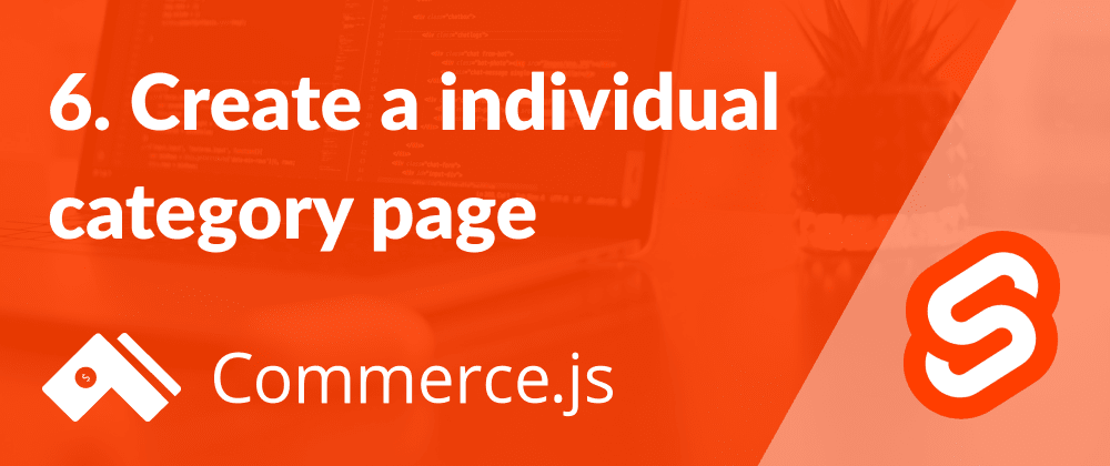 Cover image for 6. Create a individual category page - Create a Commerce.js store with Svelte
