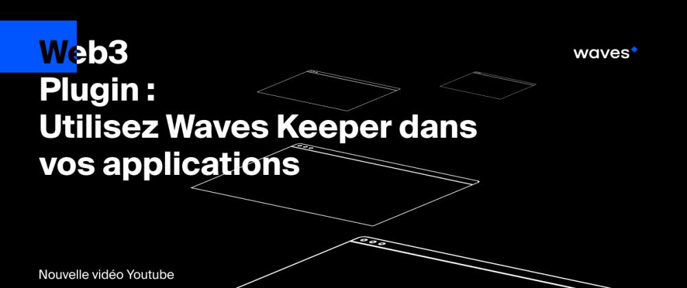 Cover image for Implémenter Waves Keeper dans vos applications html / javascript