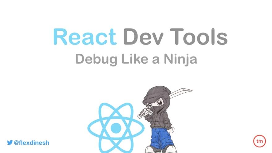 React Dev Tools — Debug Like a Ninja