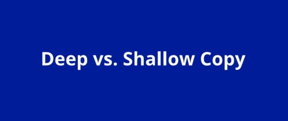Cover image for Deep vs Shallow Copy - with Examples
