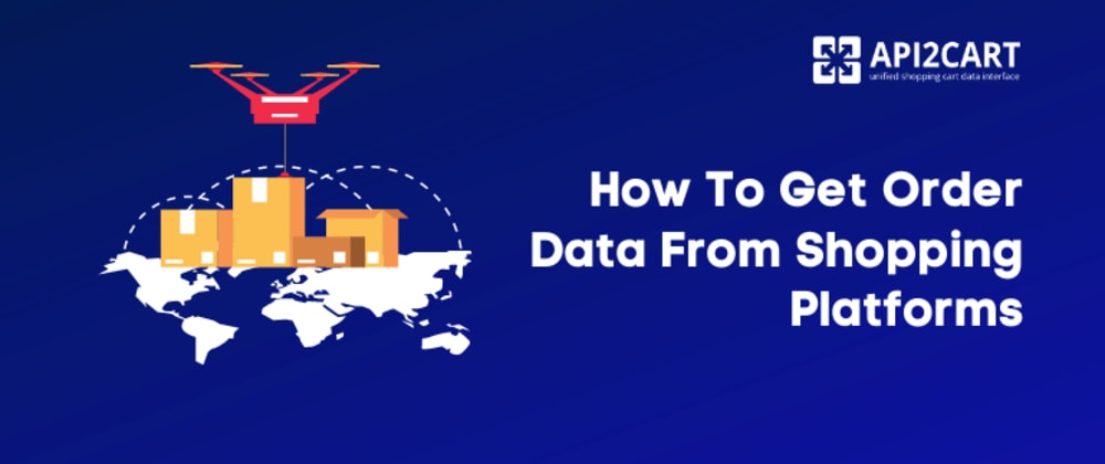 Cover image for How To Get Order Data From Shopping Platforms