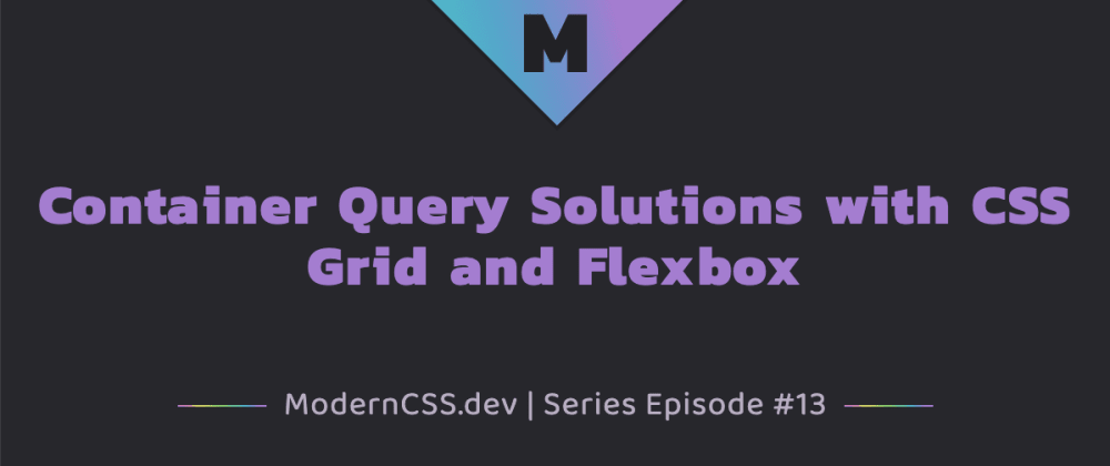 Cover image for Container Query Solutions with CSS Grid and Flexbox