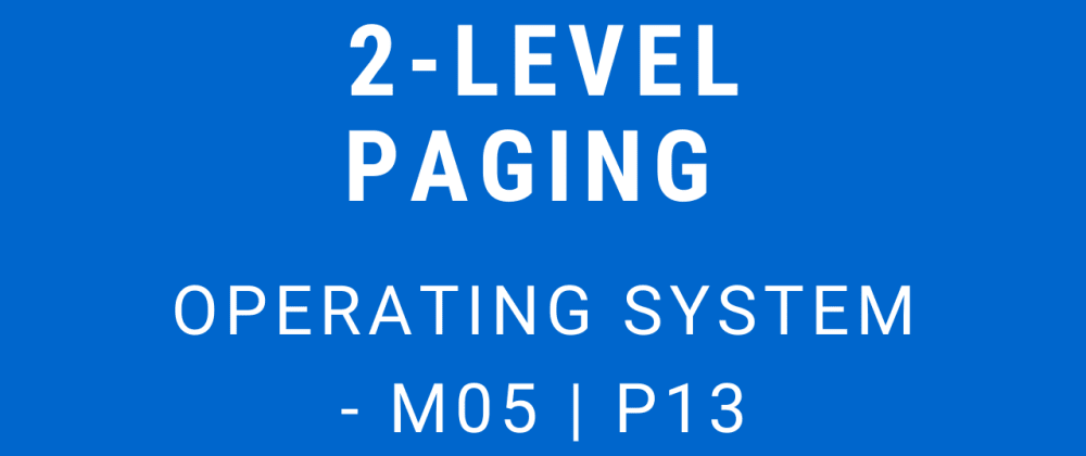 Cover image for 2-Level Paging | Operating System - M05 P13