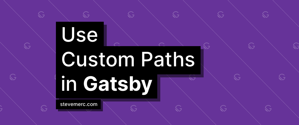 Cover image for Use Custom Paths in Gatsby